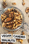 """clove candied walnuts in a jar with stray walnuts surrounded and a text overlay that reads """"vegan candied walnuts"""""""