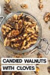 """clove candied walnuts in a jar with stray walnuts surrounded and a text overlay that reads """"candied walnuts with cloves"""""""