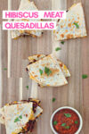 """hibiscus quesadillas on a wooden cutting board with a side of salsa and a text overlay that reads """"hibiscus meat quesadillas"""""""