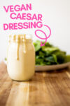 "vegan caesar dressing with a plate of greens and a text overlay that reads ""vegan caesar dressing"""