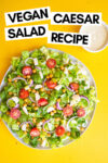 """vegan caesar salad with crunchy chickpeas and a side of caesar dressing with a text overlay that reads """"vegan caesar salad recipe"""""""