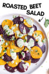 "plate with roasted beet salad with green goddess dressing and a text overlay that reads ""roasted beet salad"" and an arrow pointing toward the salad"
