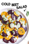 "plate with roasted beet salad with green goddess dressing and a text overlay that reads ""cold beet salad"" and an arrow pointing toward the salad"