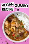 "bowl of vegan cajun gumbo with a text overlay that reads ""vegan gumbo recipe"" with an arrow pointing toward the bowl"