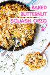 "butternut squash orzo bake in a skillet with a serving off to the side on a small plate and a text overlay that reads ""baked butternut squash orzo"""