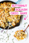 "butternut squash orzo bake in a skillet with a serving off to the side on a small plate and a text overlay that reads ""butternut squash orzo bake"""