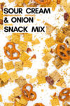 """sour cream and onion snack mix spread across a white background with a text overlay that reads """"sour cream and onion snack mix"""""""