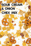 """sour cream and onion snack mix spread across a white background with a text overlay that reads """"sour cream and onion chex mix"""""""