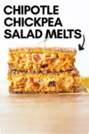 """two halves of chipotle chickpea melts stacked on top of each other with a text overlay that reads """"chipotle chickpea salad melts"""""""