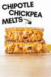 """two halves of chipotle chickpea melts stacked on top of each other with a text overlay that reads """"chipotle chickpea melts"""""""